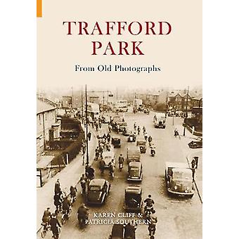 Trafford Park from Old Photographs by Patricia Southern - Karen Cliff