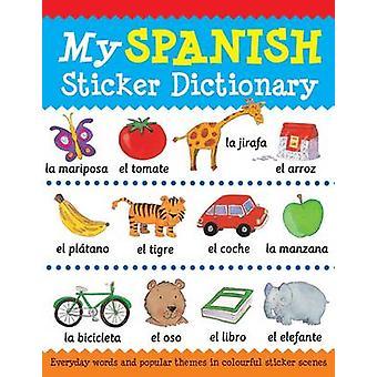 My Spanish Sticker Dictionary by Catherine Bruzzone - Louise Millar -