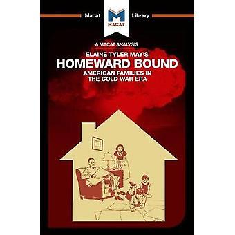 Homeward Bound - American Families in the Cold War Era by Jarrod Homer