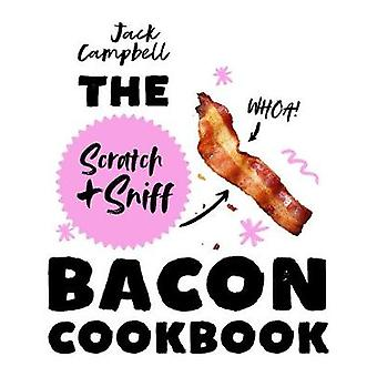 The Scratch & Sniff Bacon Cookbook by The Scratch & Sniff Bac