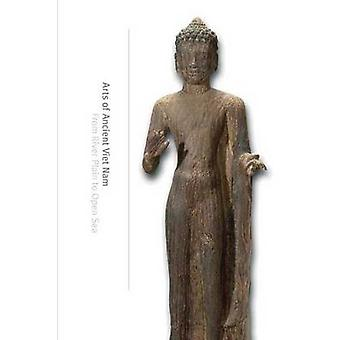 Arts of Ancient Vietnam - From River Plain to Open Sea by Nancy Tingle