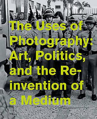 The Uses of Photography - Art - Politics - and the Reinvention of a Me