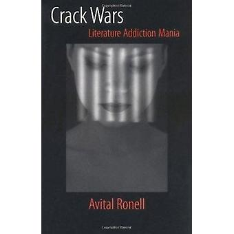 Crack Wars - Literature Addiction Mania by Avital Ronell - 97802520719