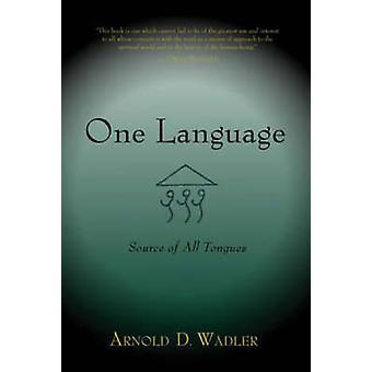 One Language - Source of All Tongues by Arnold D. Wadler - 97815842004
