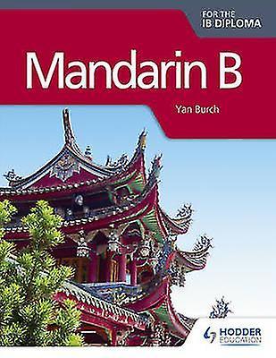 Mandarin B for the IB Diploma by Yan Burch - 9781471829093 Book