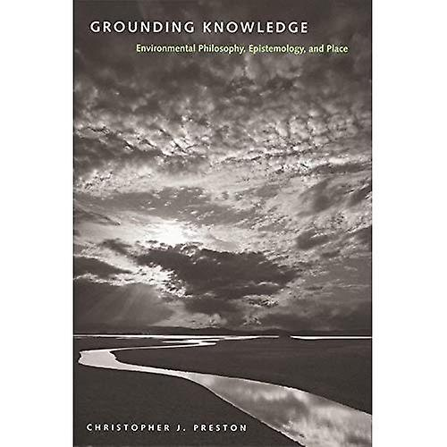 Grounding Knowledge  Environmental Philosophy, Epistemology, and Place