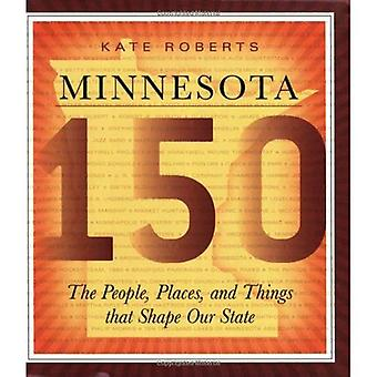 Minnesota 150: The People, Places and Things That Shape Our State