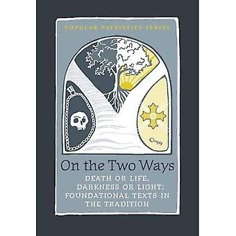 On the Two Ways: Life or Death, Light or Darkness: Foundational Texts in the Tradition (St. Vladimir's Seminary...