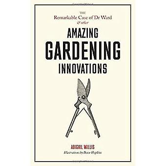 Remarkable Case of Dr Ward� and Other Amazing Garden Innovations