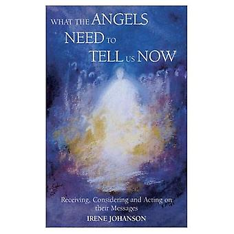 What the Angels Need to Tell Us Now: Receiving, Considering and Acting on Their Messages