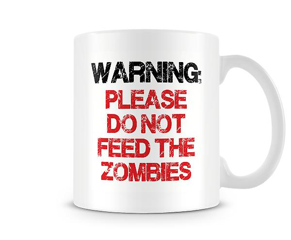 WARNING Please Do Not Feed The Zombies Mug