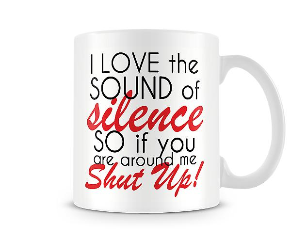 I Love The Sound Of Silence Printed Mug