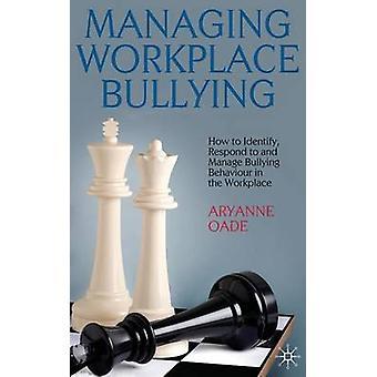Håndtering af mobning hvordan til at identificere reagere på og håndtere mobning adfærd på arbejdspladsen af Oade & A. på arbejdspladsen