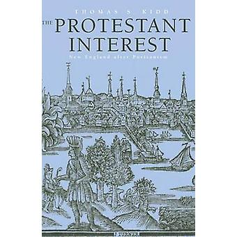 The Protestant Interest New England After Puritanism by Kidd & Thomas S.