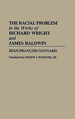 The Racial Problem in the Works of Richard Wright and James Baldwin by Gounard & JeanFrancois
