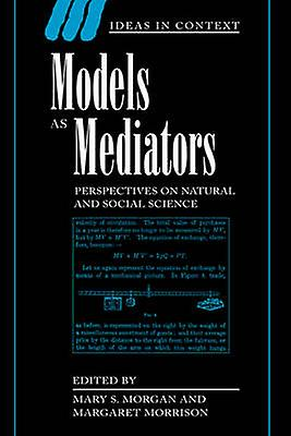 Models as Mediators Perspectives on Natural and Social Science by Morgan & Mary