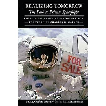 Realizing Tomorrow The Path to Private Spaceflight by Dubbs & Chris