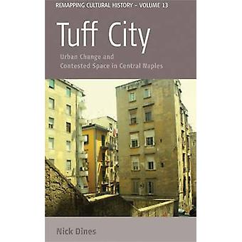 Tuff City Urban Change and Contested Space in Central Naples by Dines & Nicholas T.