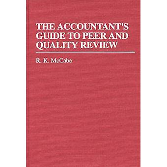 The Accountants Guide to Peer and Quality Review by McCabe & R. K.