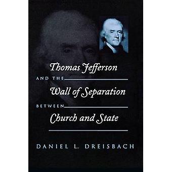 Thomas Jefferson och väggen av separationen mellan kyrka och stat Dreisbach & Daniel l.