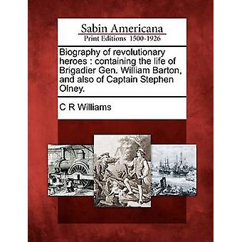 Biography of revolutionary heroes  containing the life of Brigadier Gen. William Barton and also of Captain Stephen Olney. by Williams & C R