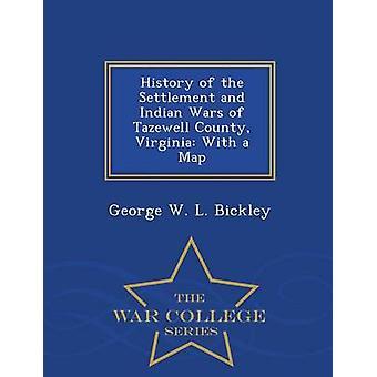 Geschichte der Siedlung und der Indianerkriege Tazewell County Virginia mit einer Karte War College-Reihe von Bickley & George W. L.