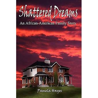 Brustna drömmar en AfricanAmerican familj historia av Hayes & Pamela