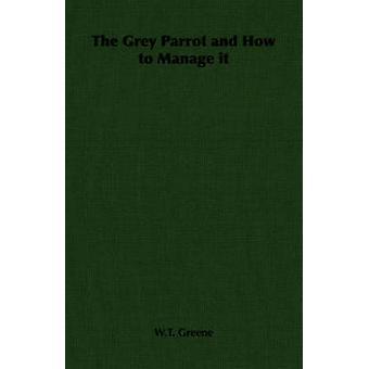 Den grå papegoja och hur du hanterar det med Greene & W.T.