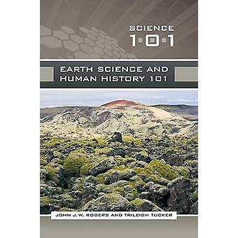 Earth Science and Human History 101 by Rogers & John J. W.