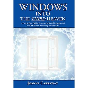 Windows Into the Third Heaven A Look at How Hidden Treasures of the Bible Are Revealed and the Mystery Surrounding the Number 3 by Carraway & Joanne