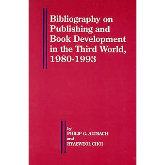 Bibliography on Publishing and Book Development in the Third World 19801993 by Choi & Hyaeweol