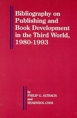 Bibliography on Publishing and Book DevelopHommest in the Third World 19801993 by Choi & Hyaeweol
