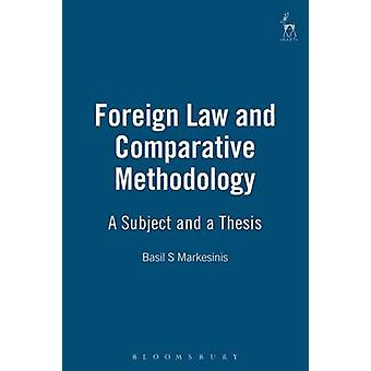 Foreign Law and Comparative Methodology A Subject and a Thesis by Markesinis & Basil S.