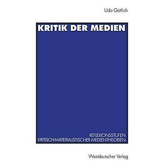 Kritik der Medien Reflexionsstufen kritischmaterialistischer Medientheorien am Beispiel von Leo Lwenthal und Raymond Williams par Gttlich & Udo