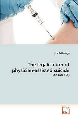 The legalization of physicianassisted suicide by Manga & Pranlal