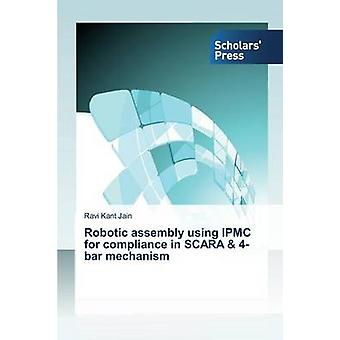 Robotic Assembly Using Ipmc for Compliance in Scara  4Bar Mechanism by Jain Ravi Kant