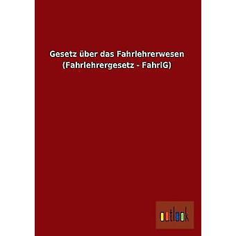 Gesetz Uber Das Fahrlehrerwesen Fahrlehrergesetz Fahrlg av Ohne Autor