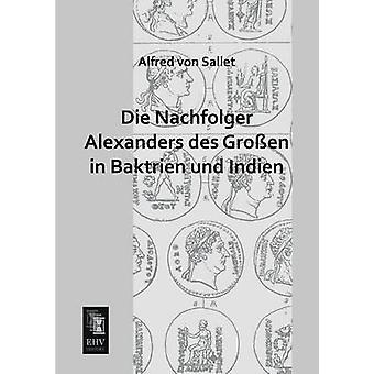 Die Nachfolger Alexanders Des Grossen in Baktrien Und Indien by Von Sallet & Alfred