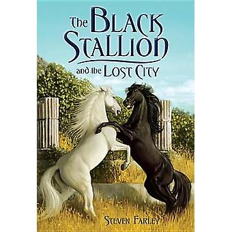 The Black Stallion and the Lost City by Steve Farley - 9780375872082
