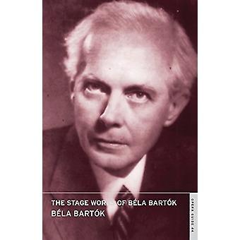 The Stage Works of Bela Bartok by Bela Bartok - John Nicholas - David