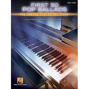 FIRST 50 POP BALLADS YOU SHOULD PLAY ON PIANO EASY PIANO BOOK by FIRS