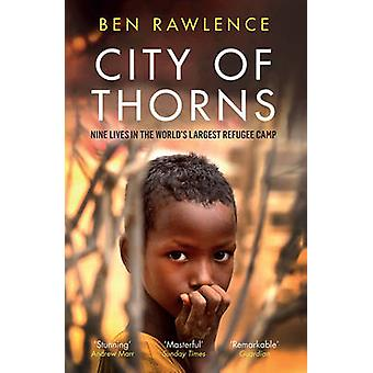 City of Thorns - Nine Lives in the World's Largest Refugee Camp by Ben