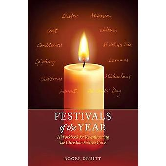 Festivals of the Year - A Workbook for Re-Enlivening the Christian Fes