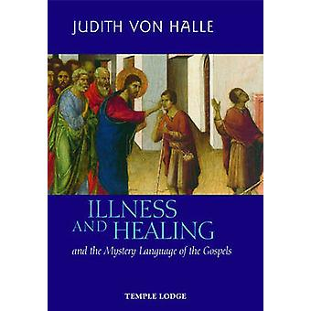 Illness and Healing and the Mystery Language of the Gospels by Judith