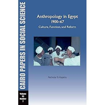 Anthropology in Egypt 1900-1967 - Culture - Function - and Reform by N