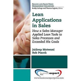 Lean Applications in Sales How a Sales Manager Applied Lean Tools to Sales Processes and Exceeded His Goals by Motwani & Jaideep