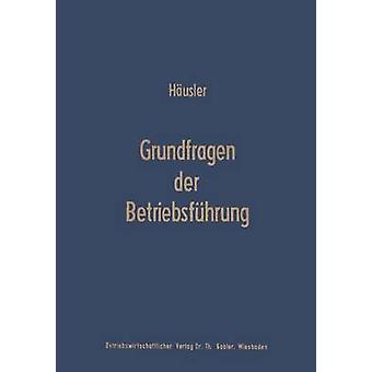 Grundfragen der Betriebsfhrung  Eine Analyse der Fhrungsproblematik in Wissenschaft und Praxis by Husler & Joachim