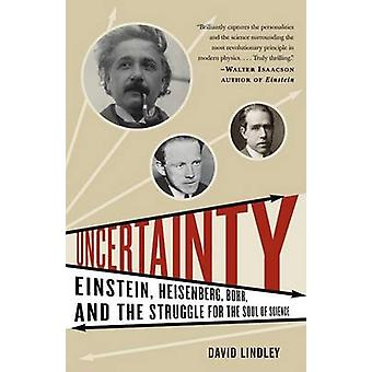 Uncertainty - Einstein - Heisenberg - Bohr - and the Struggle for the