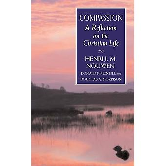Compassion: A Reflection on the Christian Life (Paperback) by Nouwen Henri J. M. McNeill Donald Morrison Douglas