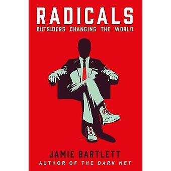 Radicals by Jamie Bartlett - 9780099592723 Book